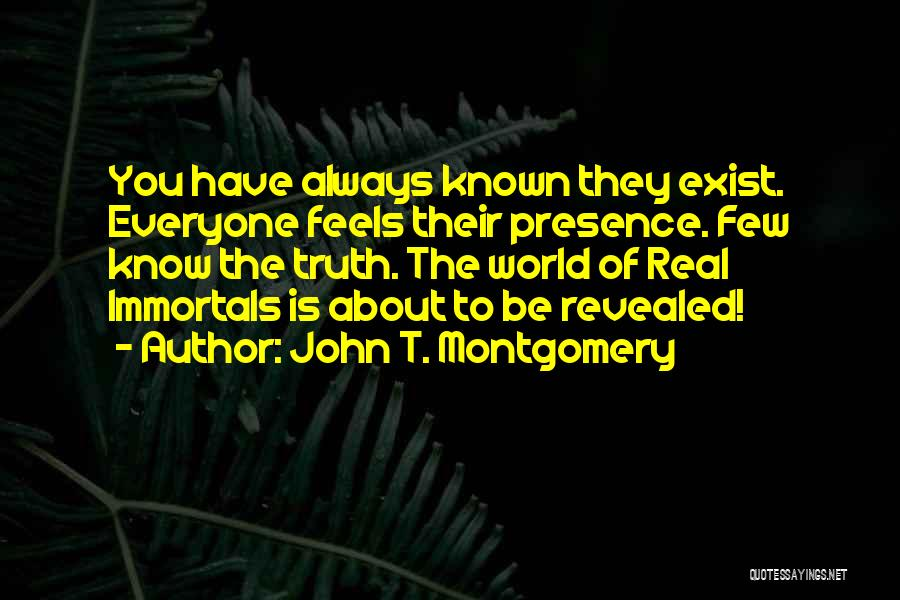 Truth Be Known Quotes By John T. Montgomery