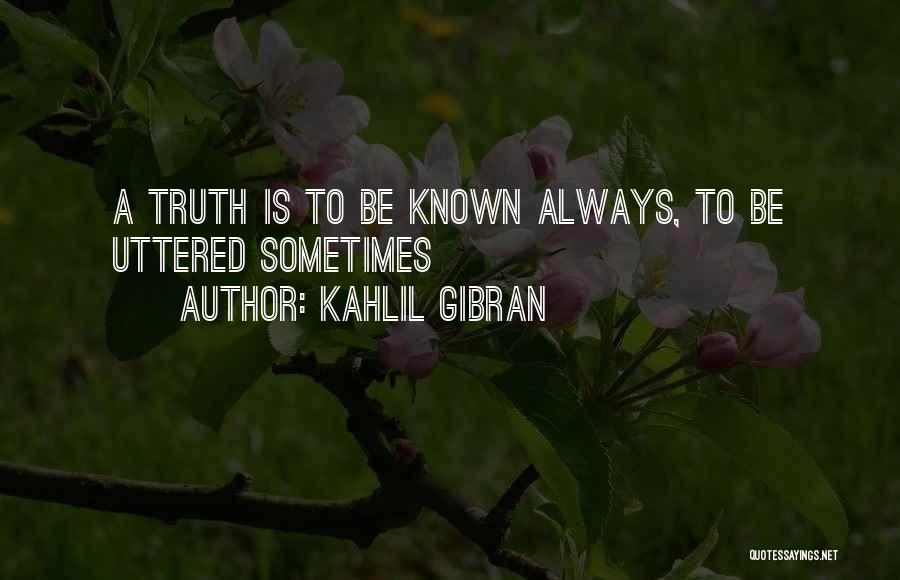 Truth Be Known Quotes By Kahlil Gibran
