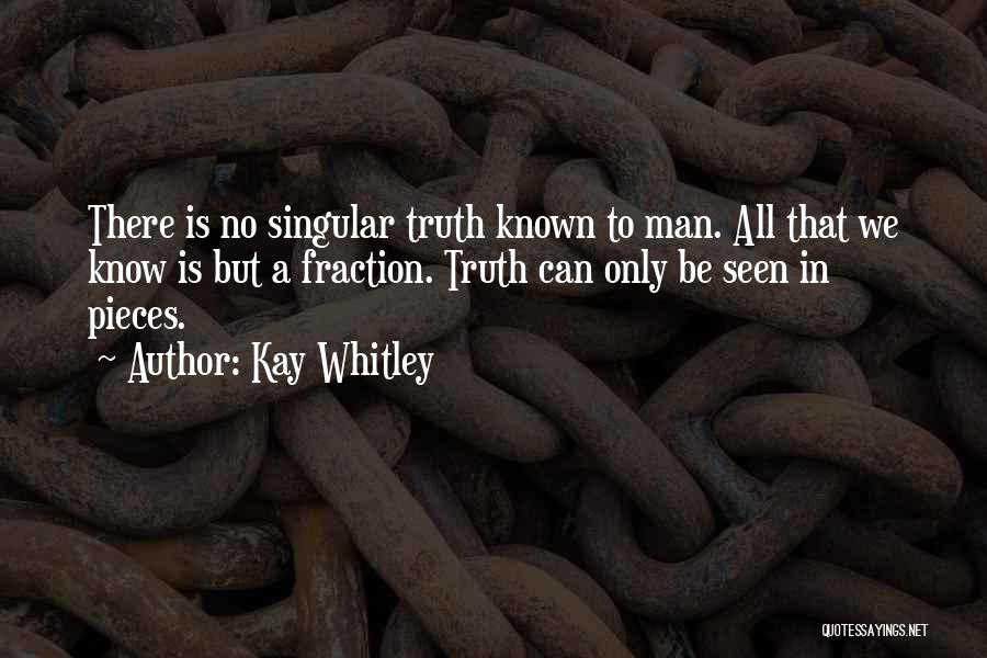 Truth Be Known Quotes By Kay Whitley