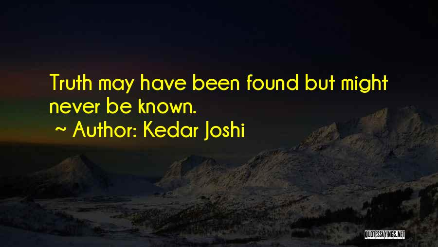 Truth Be Known Quotes By Kedar Joshi