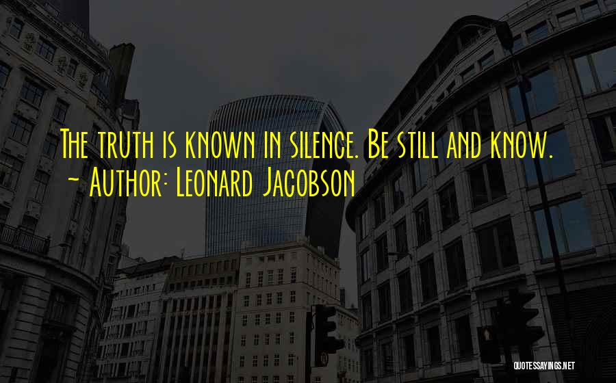 Truth Be Known Quotes By Leonard Jacobson