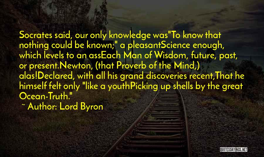 Truth Be Known Quotes By Lord Byron
