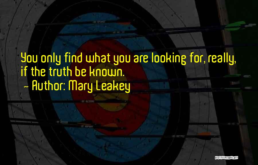 Truth Be Known Quotes By Mary Leakey