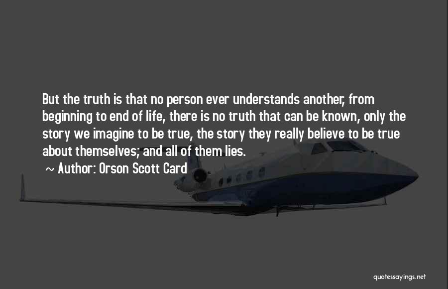 Truth Be Known Quotes By Orson Scott Card