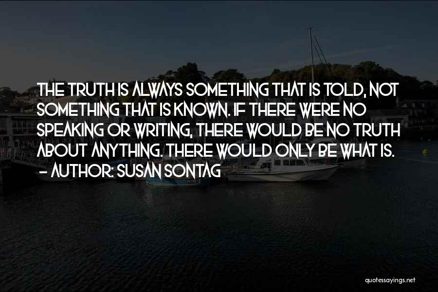Truth Be Known Quotes By Susan Sontag