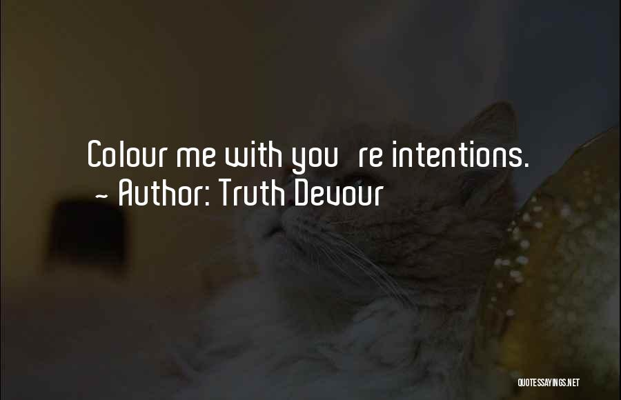 Truth Devour Quotes 1987267