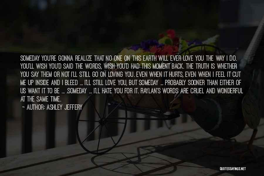Truth Hurts Love Quotes By Ashley Jeffery