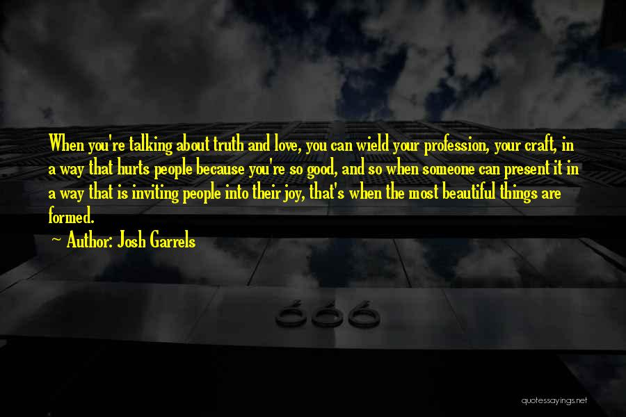 Truth Hurts Love Quotes By Josh Garrels