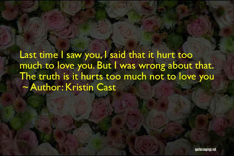 Truth Hurts Love Quotes By Kristin Cast
