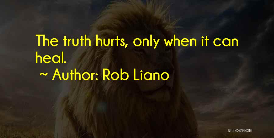 Truth Hurts Love Quotes By Rob Liano
