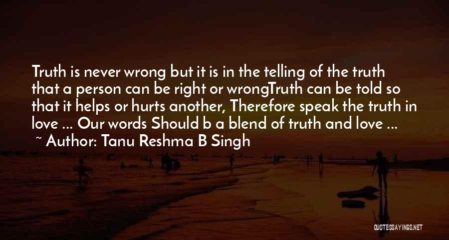 Truth Hurts Love Quotes By Tanu Reshma B Singh