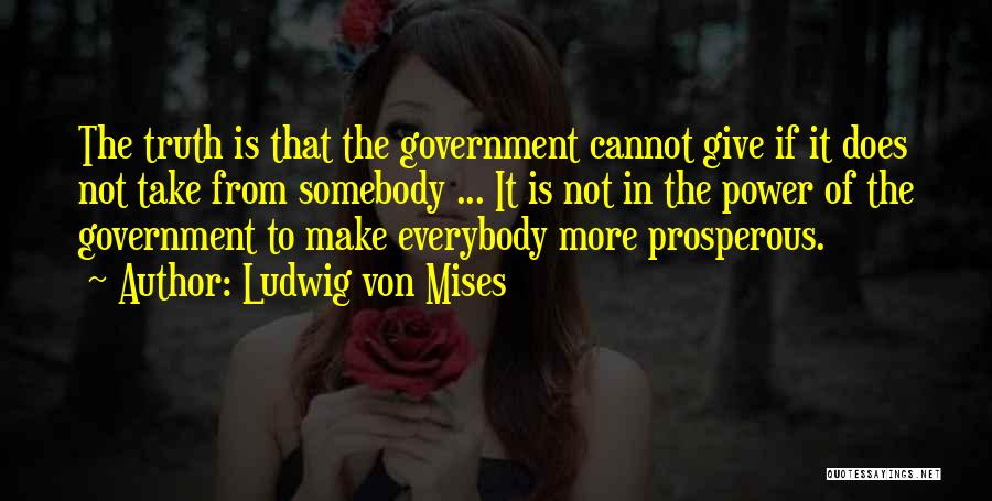 Truth In Government Quotes By Ludwig Von Mises
