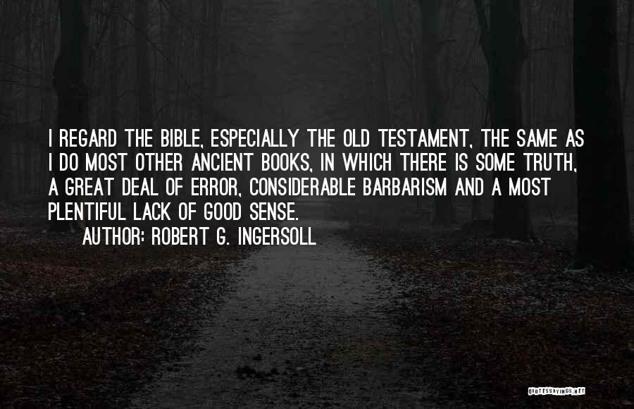 Truth In The Bible Quotes By Robert G. Ingersoll
