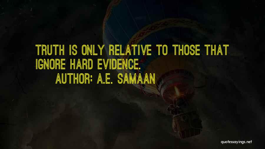Truth Is Relative Quotes By A.E. Samaan