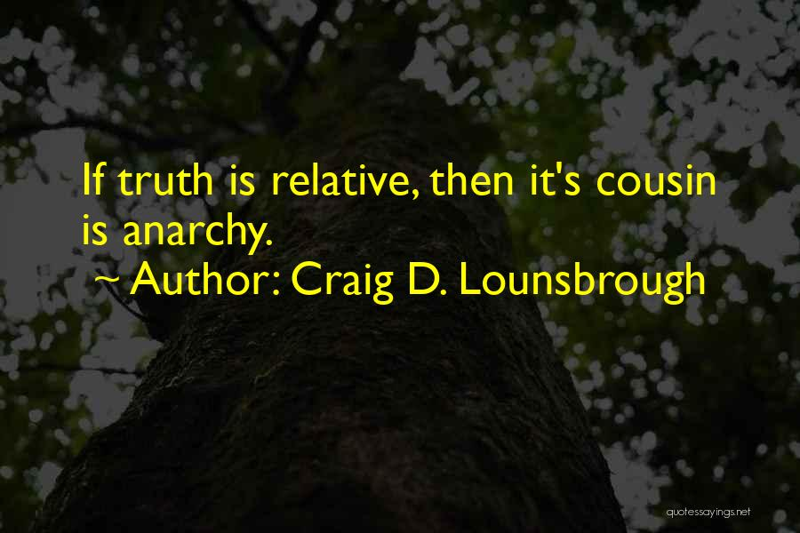 Truth Is Relative Quotes By Craig D. Lounsbrough