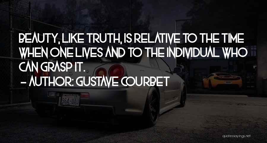 Truth Is Relative Quotes By Gustave Courbet