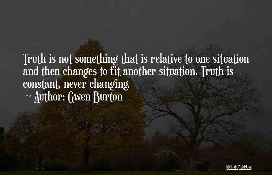 Truth Is Relative Quotes By Gwen Burton