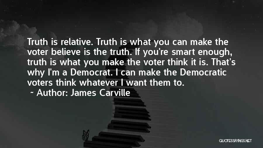 Truth Is Relative Quotes By James Carville