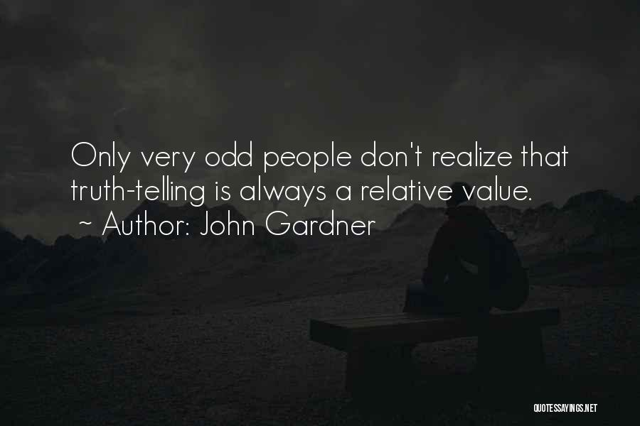 Truth Is Relative Quotes By John Gardner