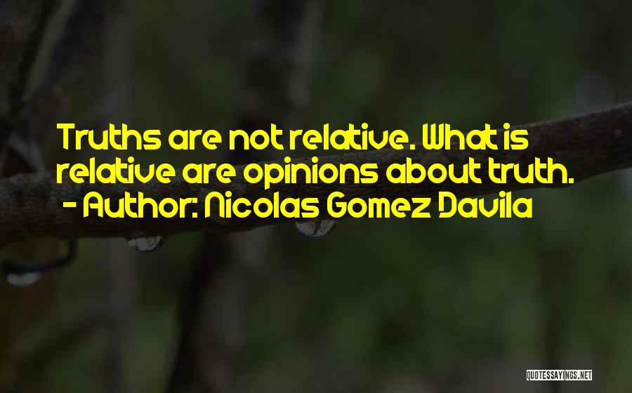 Truth Is Relative Quotes By Nicolas Gomez Davila