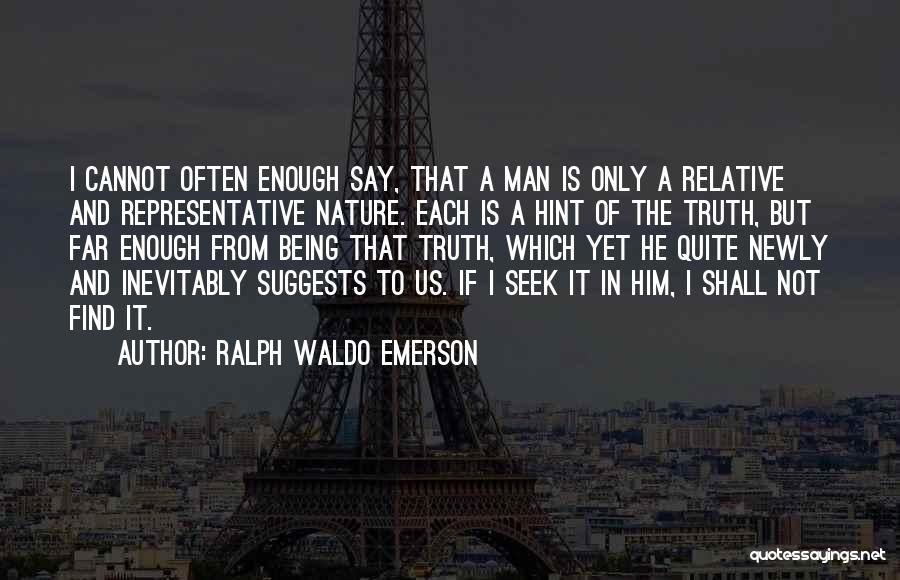 Truth Is Relative Quotes By Ralph Waldo Emerson