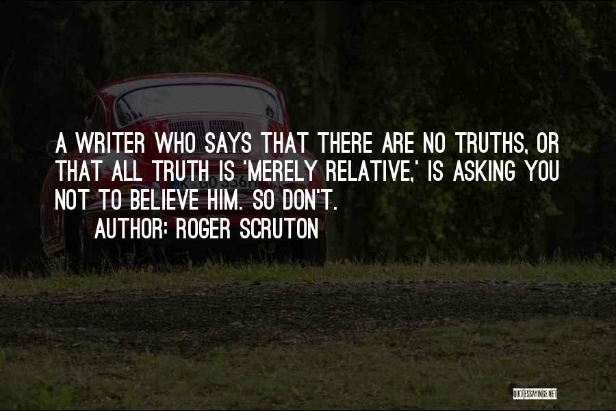 Truth Is Relative Quotes By Roger Scruton