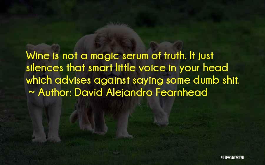 Truth Serum Quotes By David Alejandro Fearnhead
