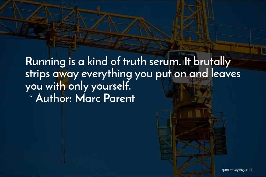Truth Serum Quotes By Marc Parent
