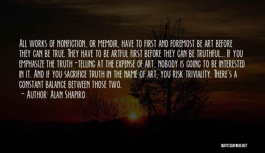 Truthful Quotes By Alan Shapiro
