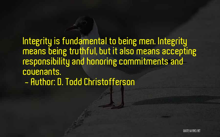 Truthful Quotes By D. Todd Christofferson