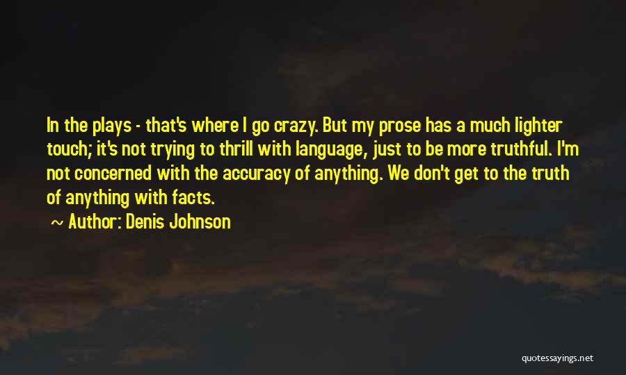 Truthful Quotes By Denis Johnson
