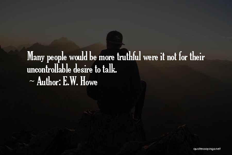Truthful Quotes By E.W. Howe