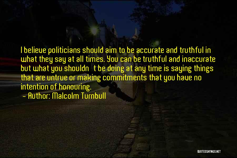 Truthful Quotes By Malcolm Turnbull