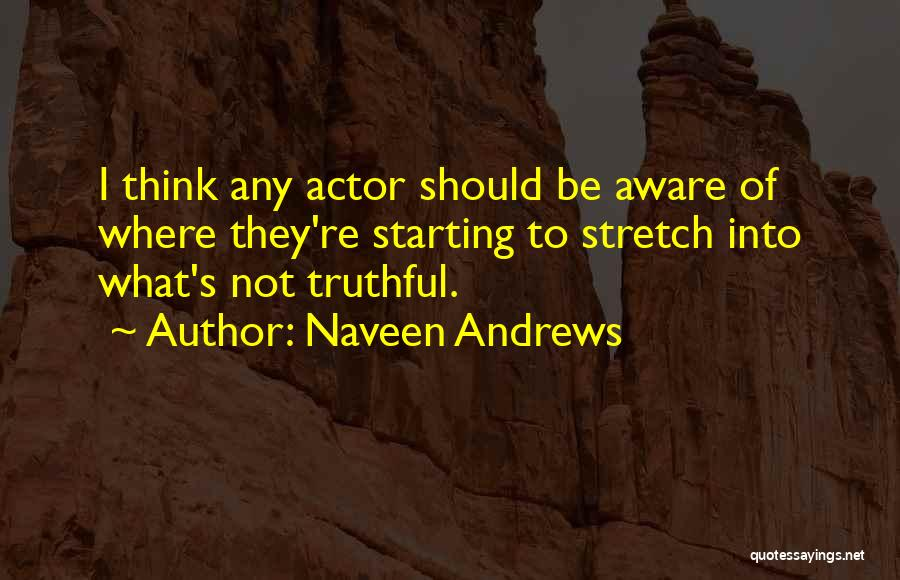 Truthful Quotes By Naveen Andrews