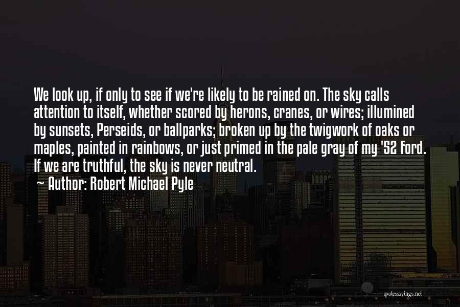 Truthful Quotes By Robert Michael Pyle