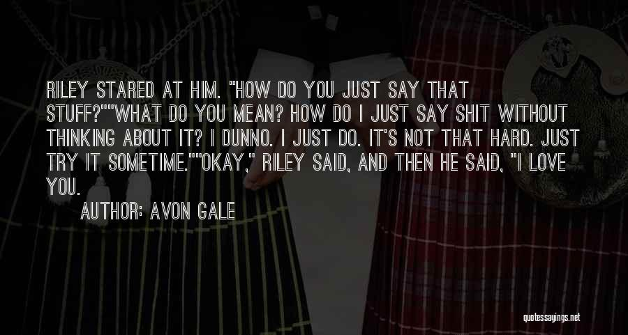 Try Hard Love Quotes By Avon Gale