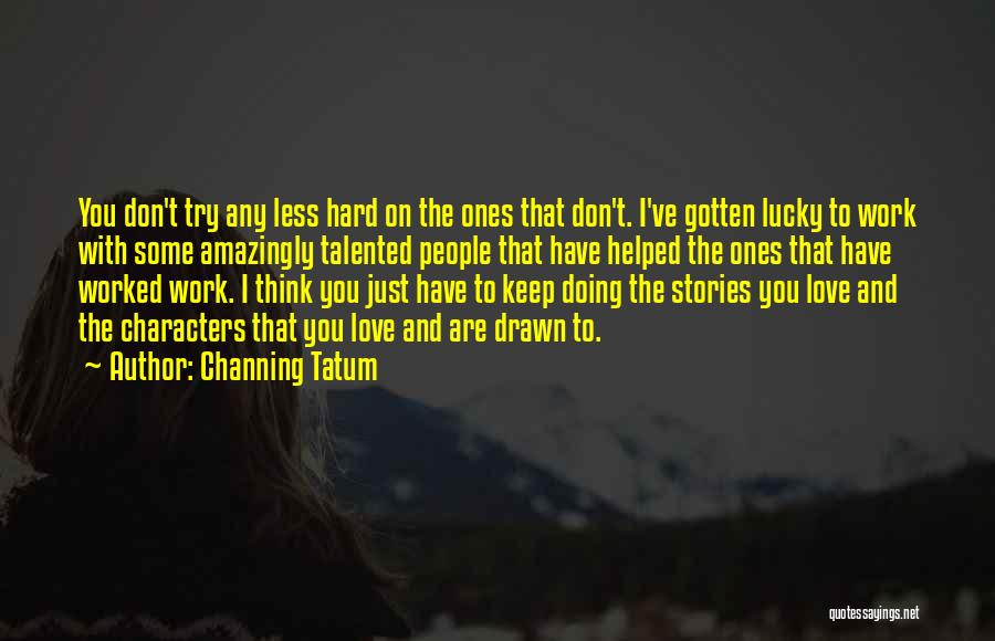Try Hard Love Quotes By Channing Tatum