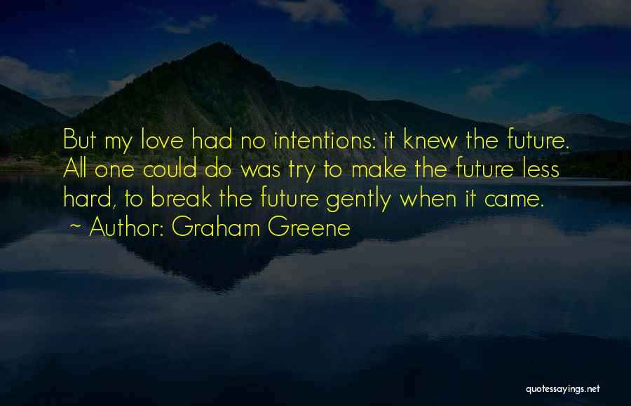 Try Hard Love Quotes By Graham Greene
