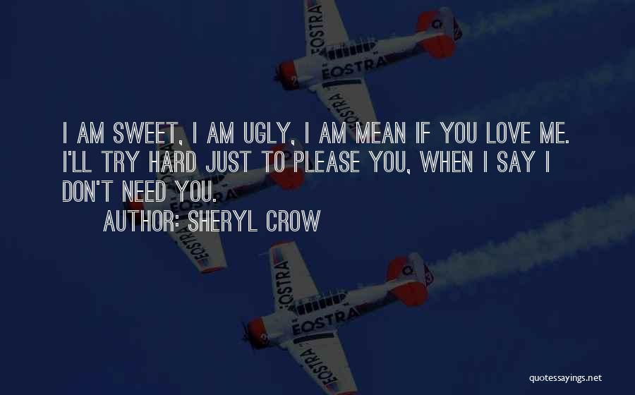 Try Hard Love Quotes By Sheryl Crow