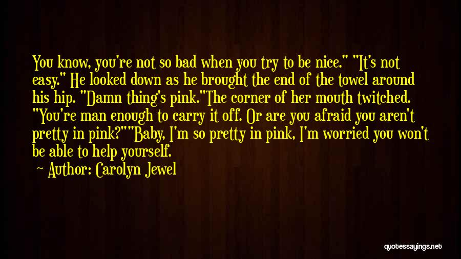 Try To Do Something Nice Quotes By Carolyn Jewel