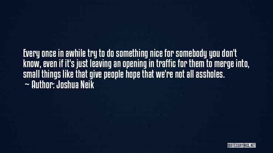 Try To Do Something Nice Quotes By Joshua Neik