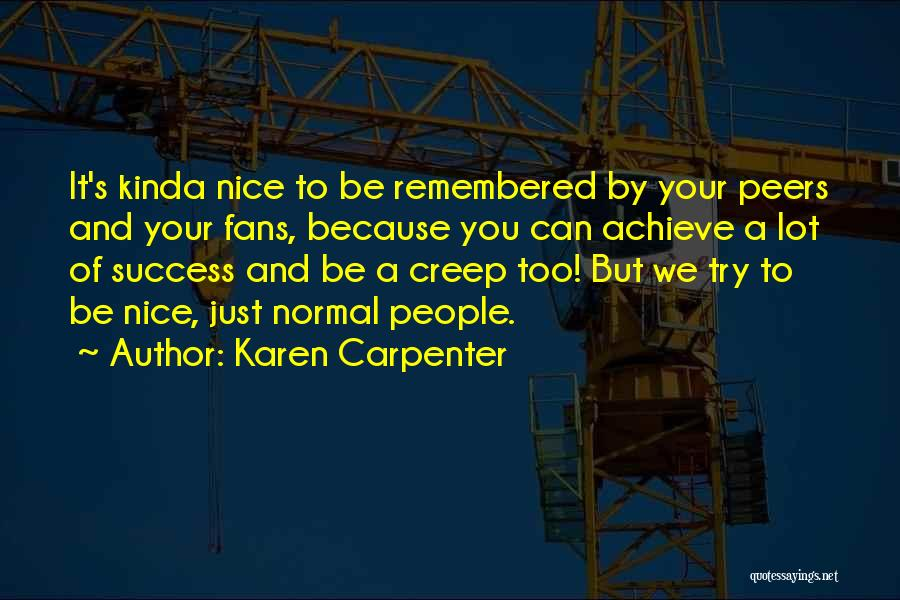 Try To Do Something Nice Quotes By Karen Carpenter