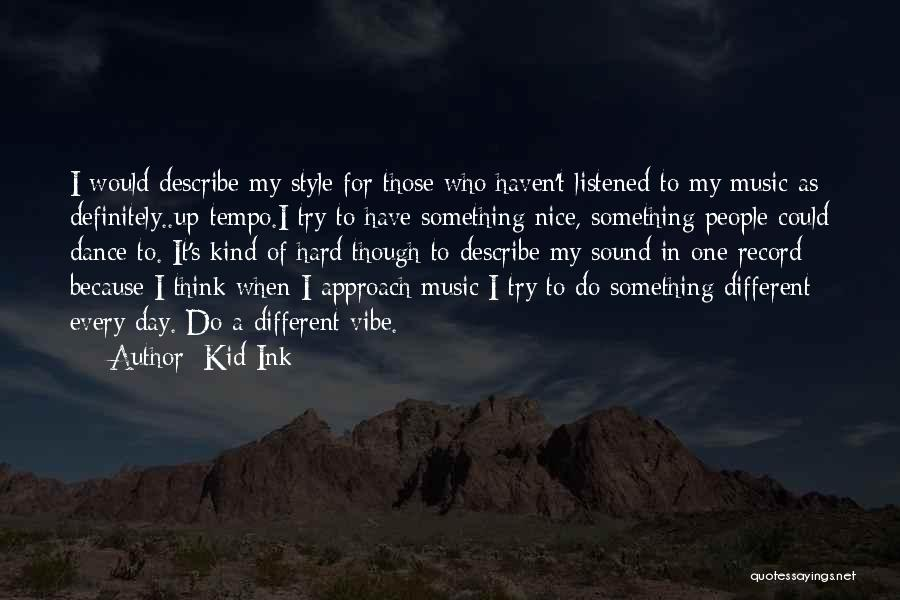 Try To Do Something Nice Quotes By Kid Ink