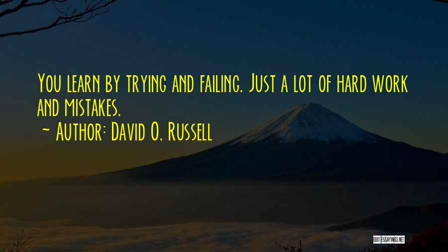 Trying Hard But Failing Quotes By David O. Russell