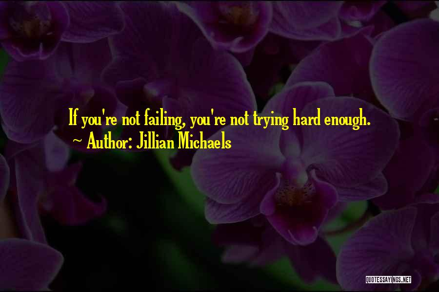 Trying Hard But Failing Quotes By Jillian Michaels