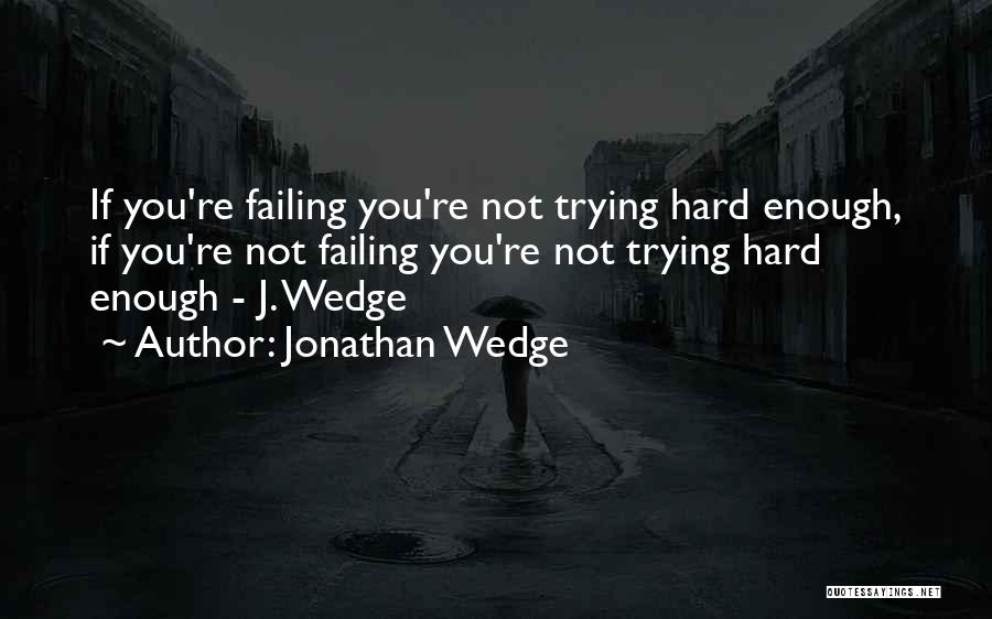 Trying Hard But Failing Quotes By Jonathan Wedge