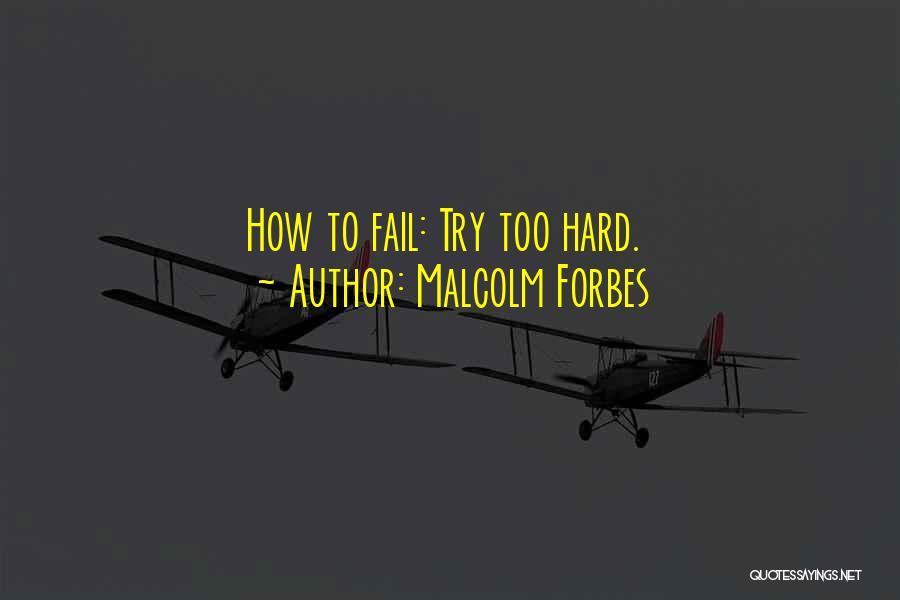 Trying Hard But Failing Quotes By Malcolm Forbes
