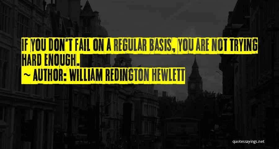 Trying Hard But Failing Quotes By William Redington Hewlett
