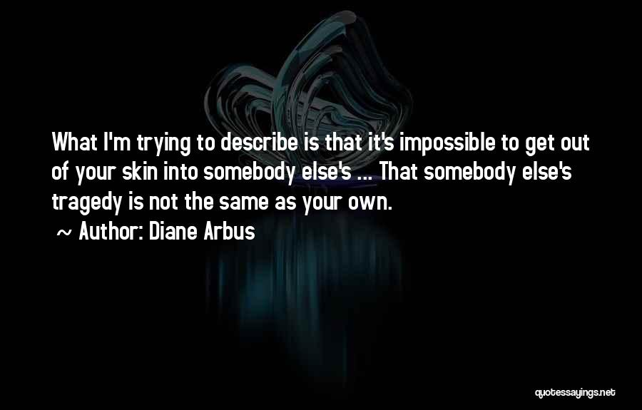 Trying The Impossible Quotes By Diane Arbus