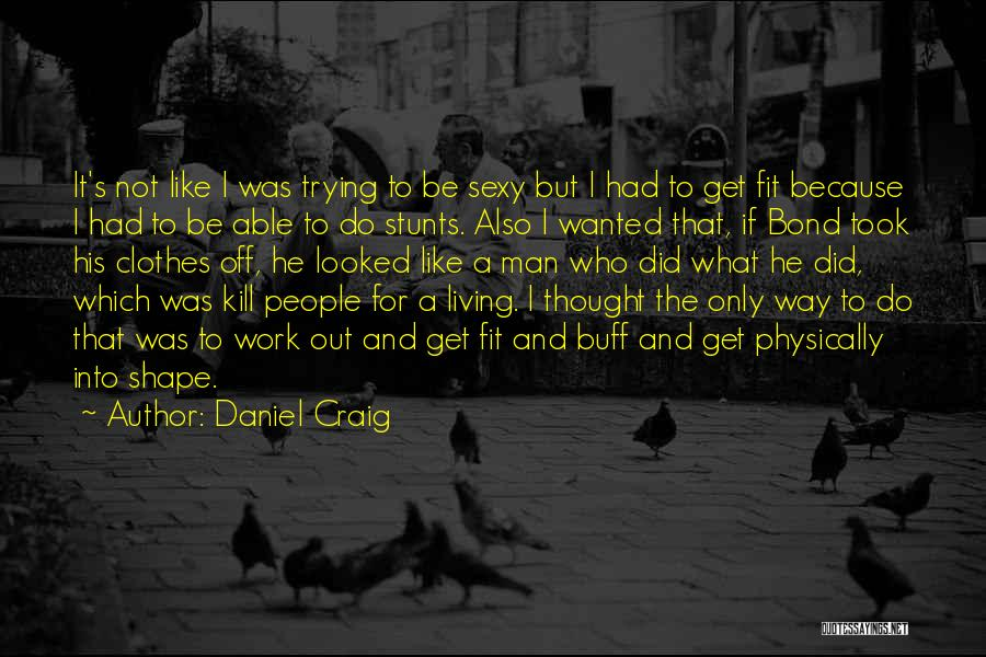 Trying To Be Fit Quotes By Daniel Craig